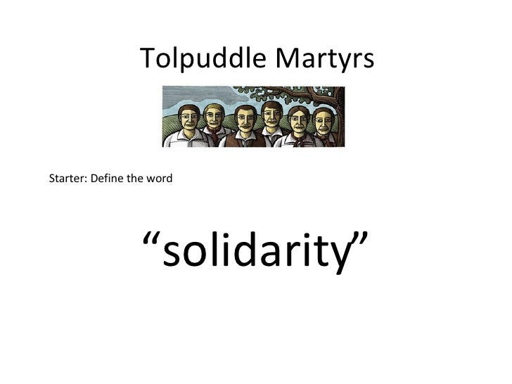 "Tolpuddle Martyrs Starter: Define the word "" solidarity"""