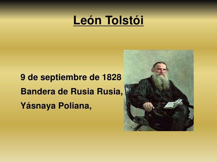 León Tolstói<br />9 de septiembre de 1828<br />    Bandera de Rusia Rusia,<br />YásnayaPoliana,<br />