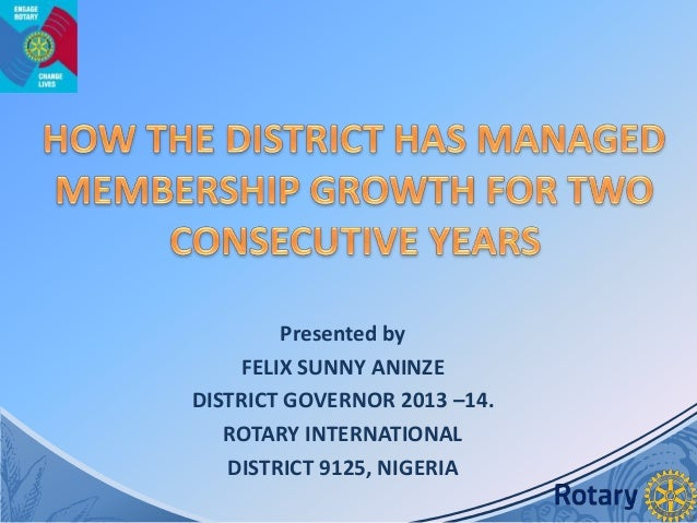 Presented by FELIX SUNNY ANINZE DISTRICT GOVERNOR 2013 –14. ROTARY INTERNATIONAL DISTRICT 9125, NIGERIA