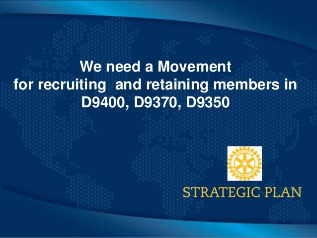 Click to edit Master title style We need a Movement for recruiting and retaining members in D9400, D9370, D9350