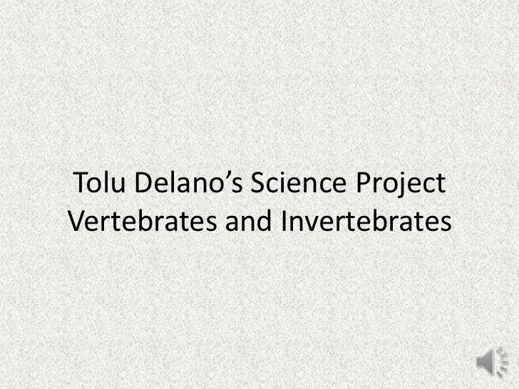 Tolu Delano's Science ProjectVertebrates and Invertebrates