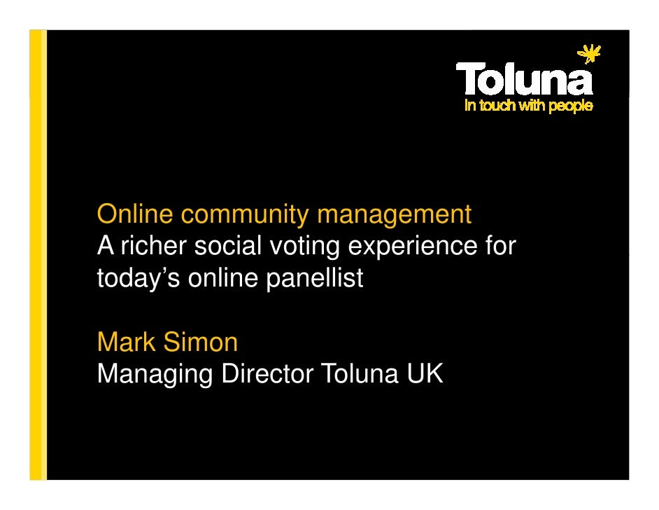Online community management A richer social voting experience for today's online panellist  Mark Simon Managing Director T...