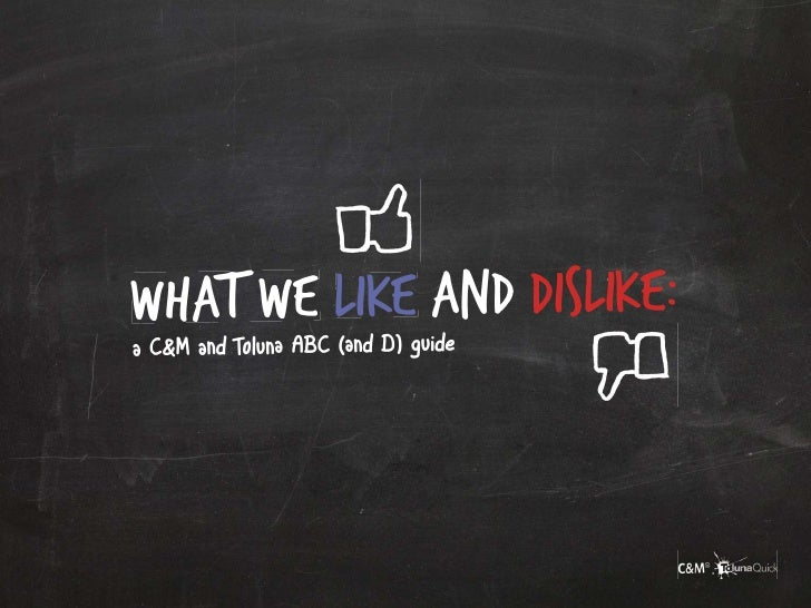 What we like and dislike:a C&M and Toluna ABC (and D) guide