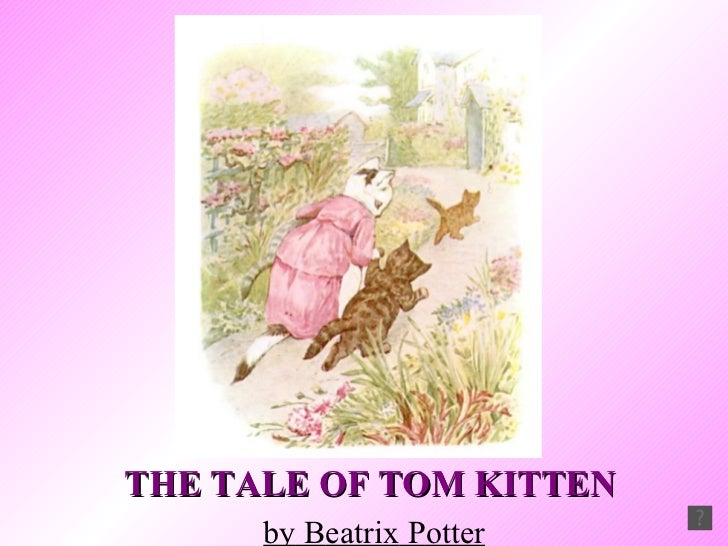 THE TALE OF TOM KITTEN by  B eatrix  P otter