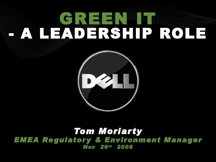 GREEN IT - A LEADERSHIP ROLE Tom Moriarty EMEA Regulatory & Environment Manager Nov  26 th   2008 DELL CONFIDENTIAL