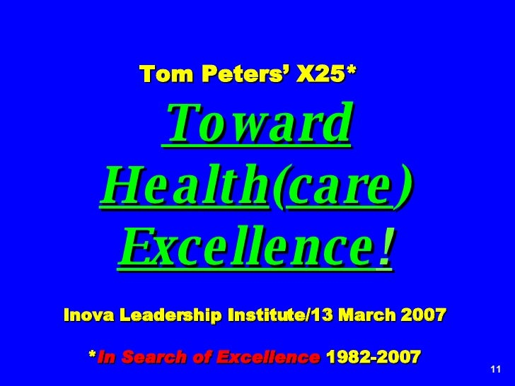 Tom Peters' X25*     Toward Health ( care )  Excellence ! Inova Leadership Institute/13 March 2007 * In Search of Excellen...