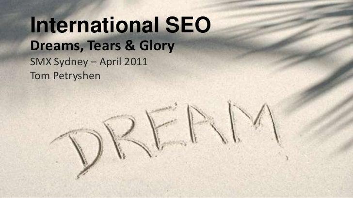 International SEO<br />Dreams, Tears & Glory<br />SMX Sydney – April 2011<br />Tom Petryshen<br />