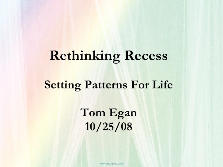 Rethinking Recess Setting Patterns For Life Tom Egan 10/25/08