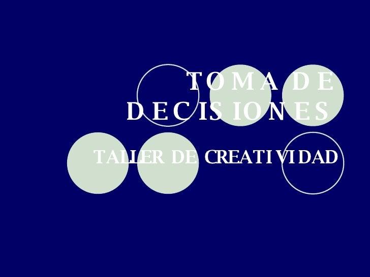 TOMA DE DECISIONES TALLER DE CREATIVIDAD