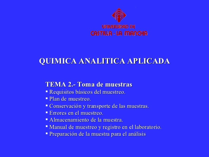 QUIMICA ANALITICA APLICADA <ul><li>TEMA 2.- Toma de muestras </li></ul><ul><li>Requisitos básicos del muestreo.  </li></ul...