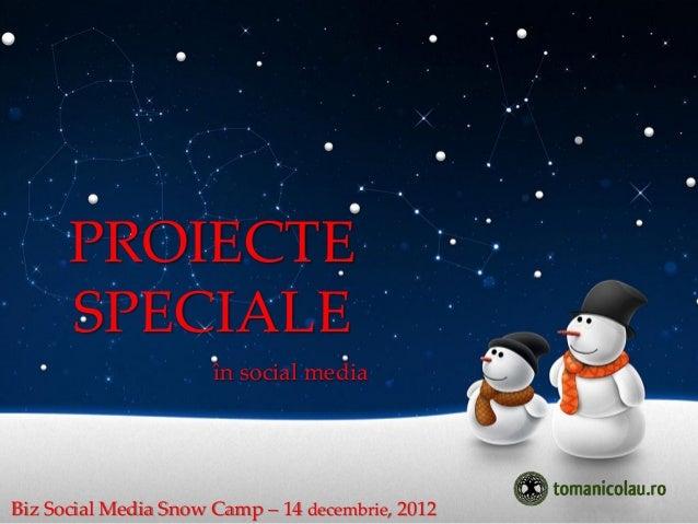 PROIECTE      SPECIALE                      în social mediaBiz Social Media Snow Camp – 14 decembrie, 2012