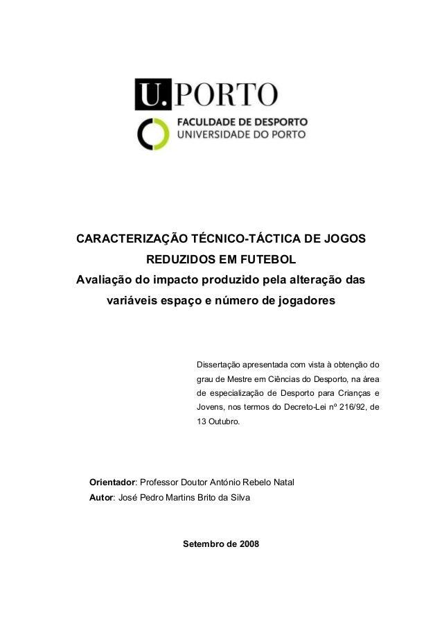 CARACTERIZAÇÃO TÉCNICO-TÁCTICA DE JOGOS REDUZIDOS EM FUTEBOL Avaliação do impacto produzido pela alteração das variáveis e...
