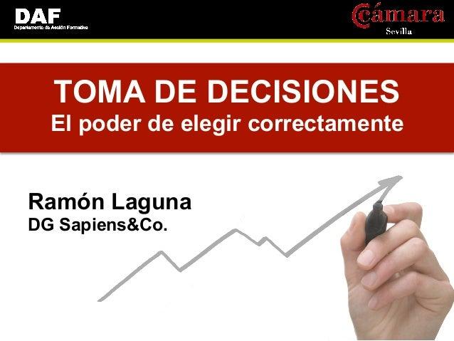 TOMA DE DECISIONES  El poder de elegir correctamenteRamón LagunaDG Sapiens&Co.