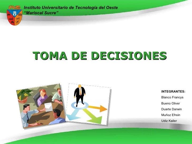 """TOMA DE DECISIONES Instituto Universitario de Tecnología del Oeste """"Mariscal Sucre"""" INTEGRANTES: Blanco Francys Bueno Oliv..."""