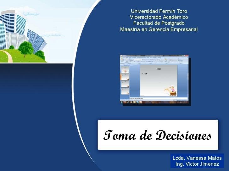 Toma de Decisiones Universidad Fermín Toro Vicerectorado Académico Facultad de Postgrado Maestría en Gerencia Empresarial ...