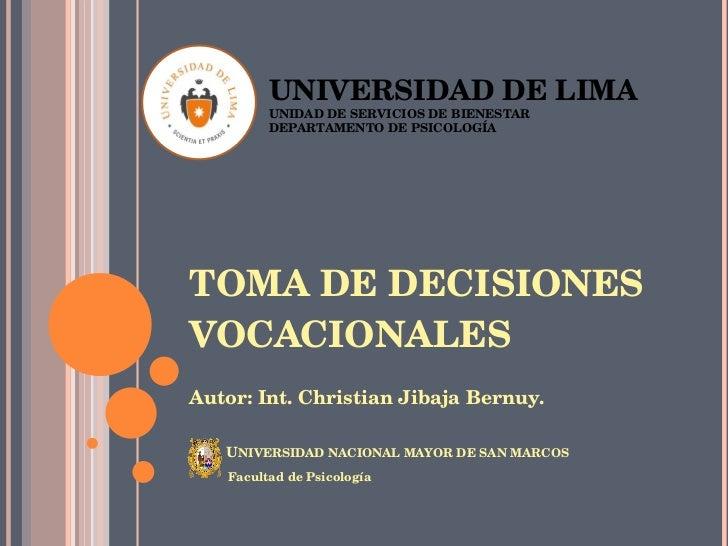 TOMA DE DECISIONES VOCACIONALES <ul><li>Autor: Int. Christian Jibaja Bernuy. </li></ul><ul><li>  </li></ul><ul><li>U NIVER...