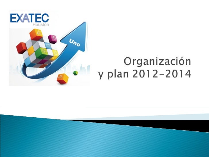 Exatec Houston.  Organizacion y Plan 2012-2014