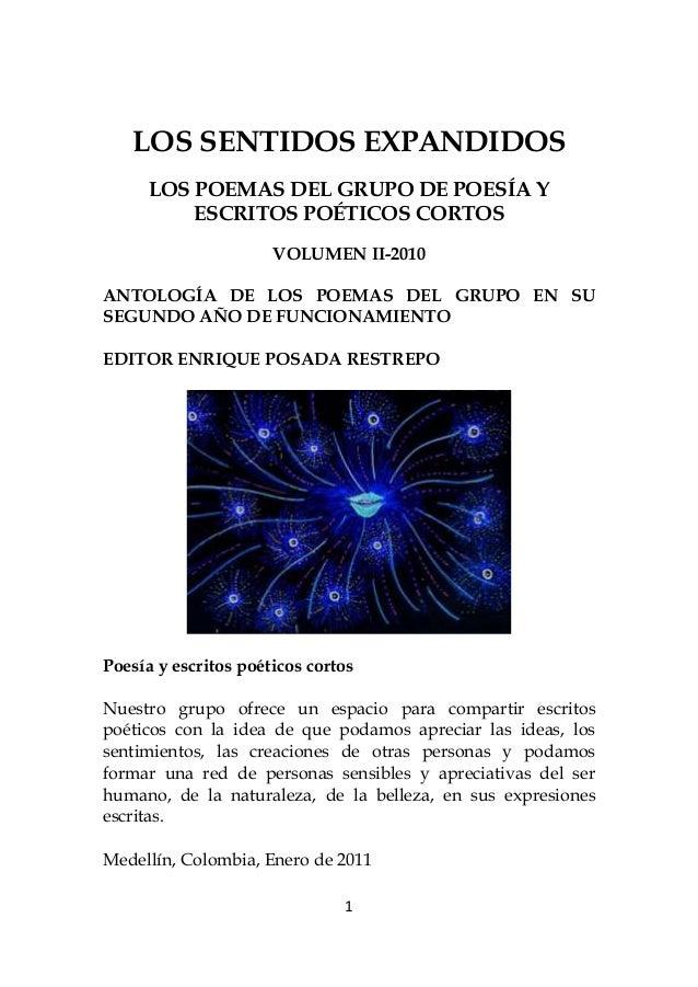 1 LOS SENTIDOS EXPANDIDOS LOS POEMAS DEL GRUPO DE POESÍA Y ESCRITOS POÉTICOS CORTOS VOLUMEN II-2010 ANTOLOGÍA DE LOS POEMA...