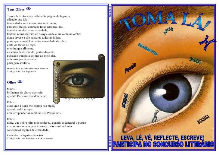 2009-2010 Teus Olhos  Teus olhos são a pátria do relâmpago e da lágrima, silêncio que fala, tempestades sem vento, mar se...