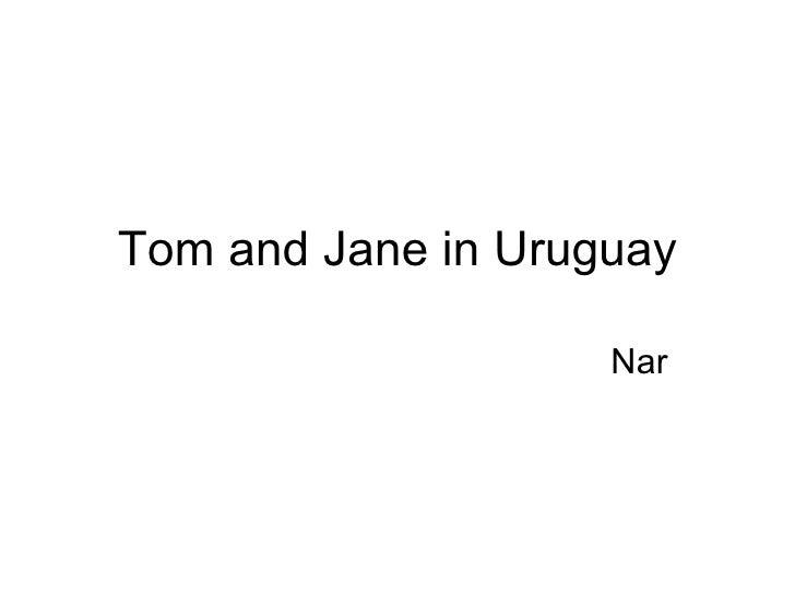 Tom and Jane in Urug u a y Nar