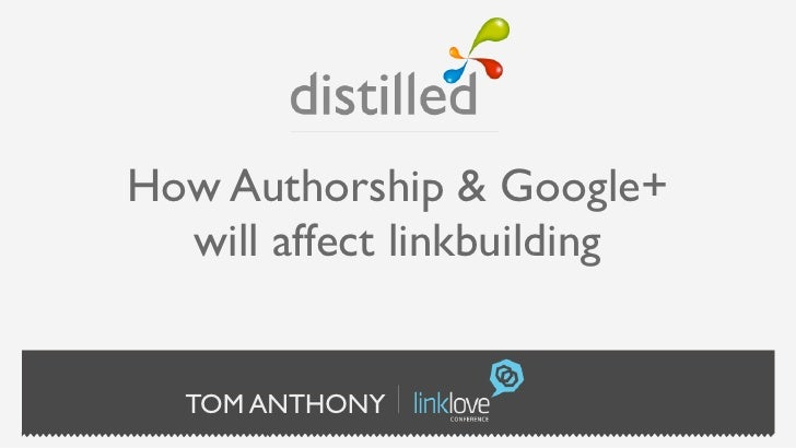 How Authorship & Google+  will affect linkbuilding  TOM ANTHONY