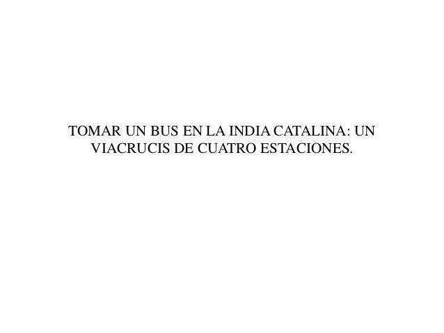 TOMAR UN BUS EN LA INDIA CATALINA: UNVIACRUCIS DE CUATRO ESTACIONES.
