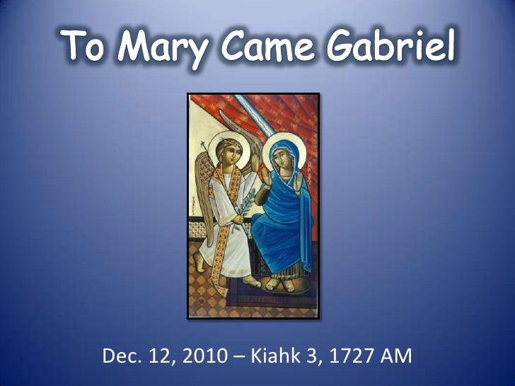 To Mary Came Gabriel <br />Dec. 12, 2010 – Kiahk 3, 1727 AM<br />