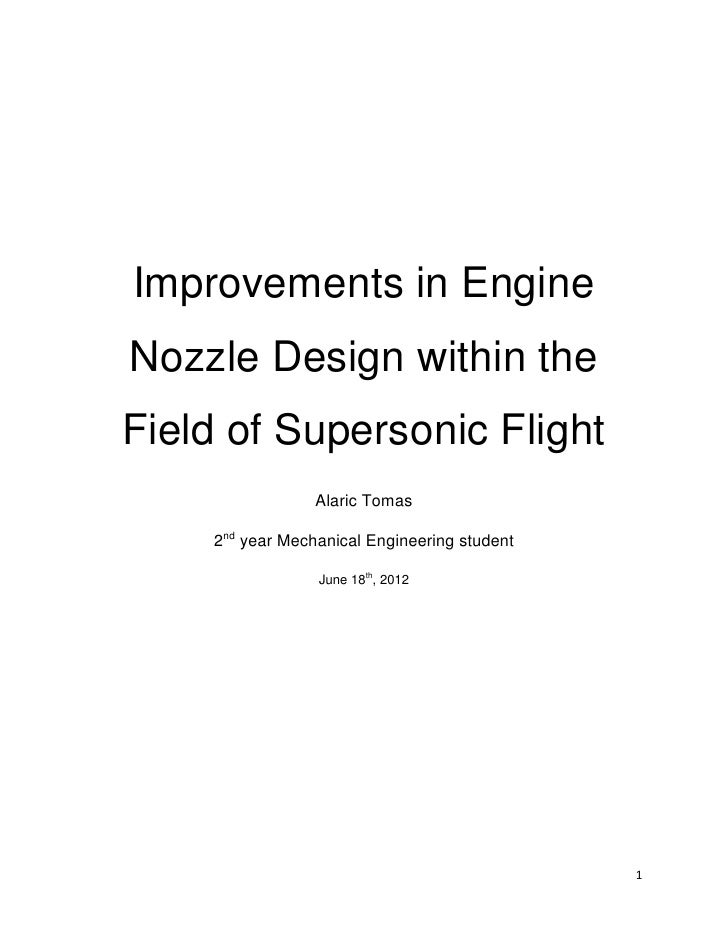 Improvements in EngineNozzle Design within theField of Supersonic Flight                 Alaric Tomas    2nd year Mechanic...