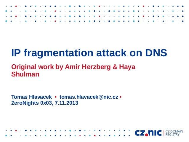 Tomas Hlavacek - IP fragmentation attack on DNS