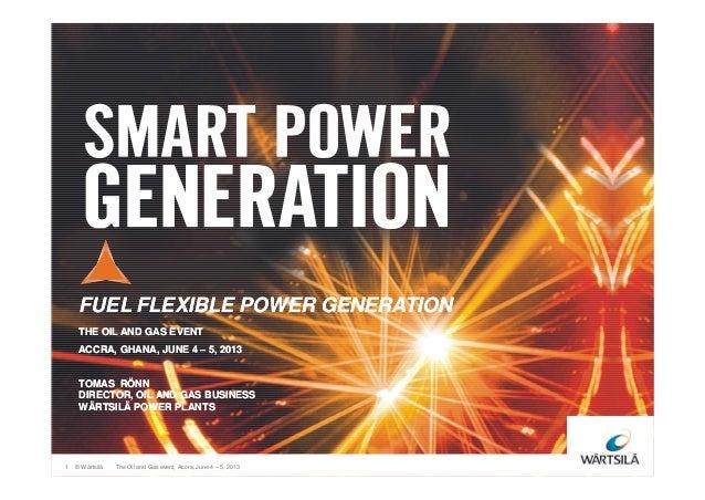 FUEL FLEXIBLE POWER GENERATIONFUEL FLEXIBLE POWER GENERATIONTHE OIL AND GAS EVENTTHE OIL AND GAS EVENTACCRA, GHANA, JUNE 4...