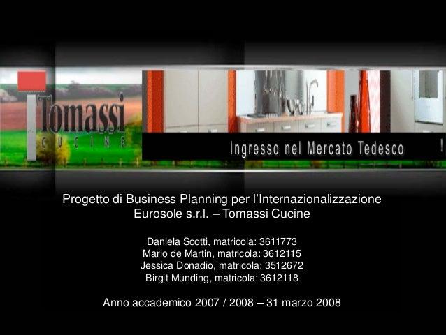 Progetto di Business Planning per l'InternazionalizzazioneEurosole s.r.l. – Tomassi CucineDaniela Scotti, matricola: 36117...