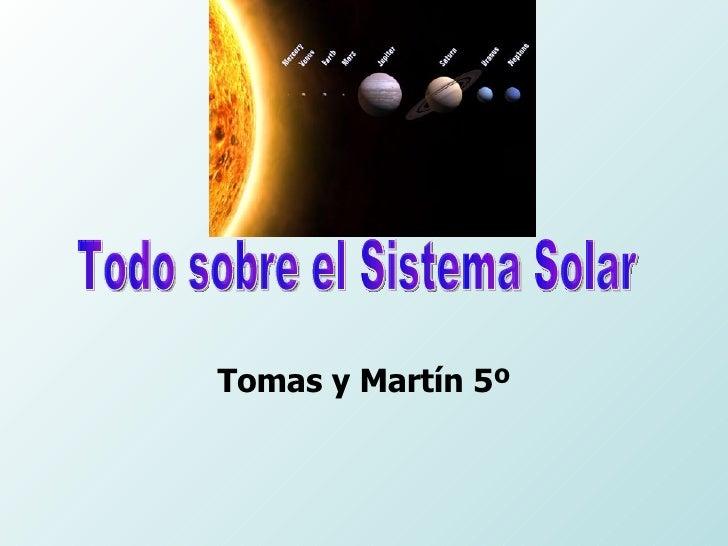 Tomas y Martín 5º Todo sobre el Sistema Solar