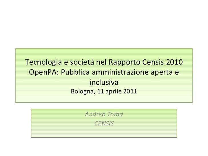 Tecnologia e società nel Rapporto Censis 2010 OpenPA: Pubblica amministrazione aperta e inclusiva Bologna, 11 aprile 2011 ...