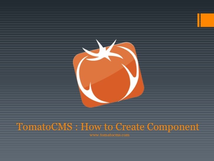 TomatoCMS : How to Create Component www.tomatocms.com