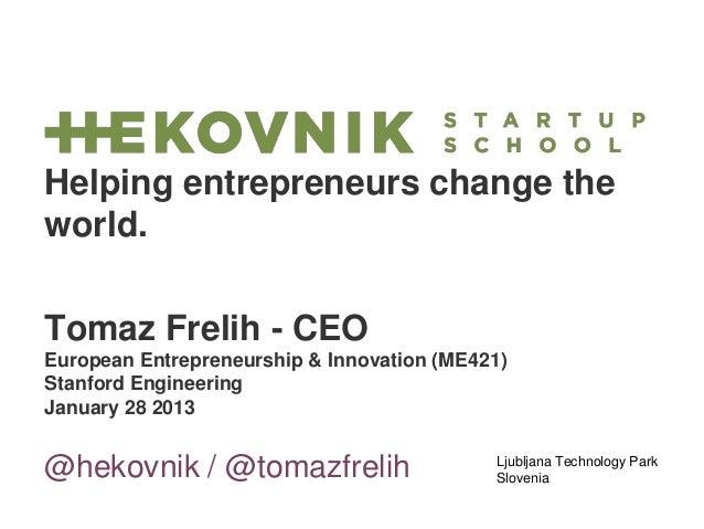 Helping entrepreneurs change theworld.Tomaz Frelih - CEOEuropean Entrepreneurship & Innovation (ME421)Stanford Engineering...