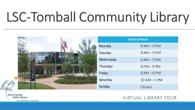 LSC-Tomball Community Library  Library Hours  Monday  Tuesday  Wednesday  Thursday  Friday  Saturday  Sunday  8 AM – 9 PM ...