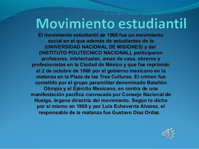 El movimiento estudiantil de 1968 fue un movimiento social en el que además de estudiantes de la (UNIVERSIDAD NACIONAL DE ...