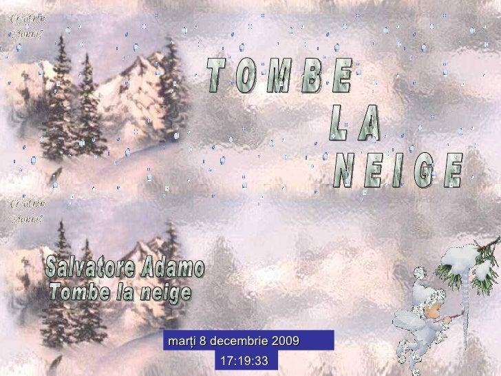 luni 8 iunie 2009 02:41:05 T O M B E L A N E I G E Salvatore Adamo Tombe la neige