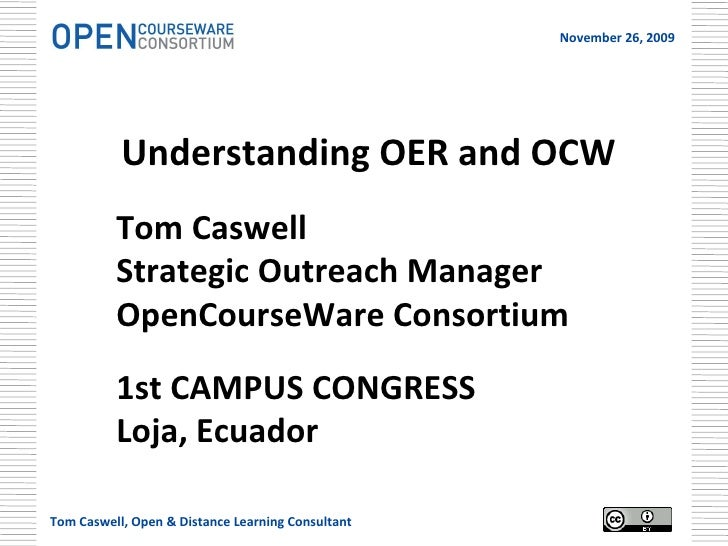 <ul><li>Understanding OER and OCW </li></ul><ul><ul><ul><li>Tom Caswell </li></ul></ul></ul><ul><ul><ul><li>Strategic Outr...