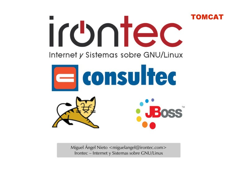 TOMCAT     Miguel Ángel Nieto <miguelangel@irontec.com>  Irontec – Internet y Sistemas sobre GNU/Linux