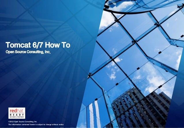 Tomcat 6/7 How To    Open Source Consulting, Inc.        ©2012 Open Source Consulting, Inc.        The information contain...