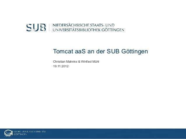 Tomcat aaS an der SUB GöttingenChristian Mahnke & Winfied Mühl19.11.2012