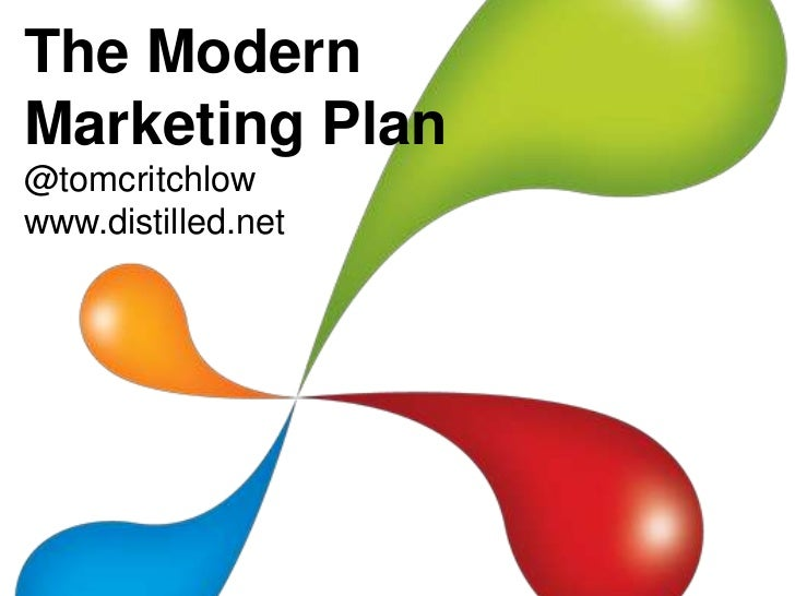 The ModernMarketing Plan@tomcritchlowwww.distilled.net