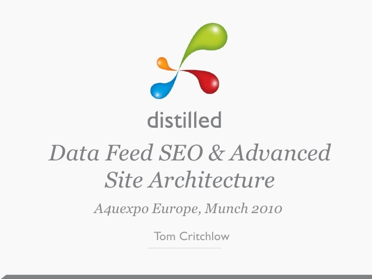 Data Feed SEO & Advanced      Site Architecture    A4uexpo Europe, Munch 2010            Tom Critchlow