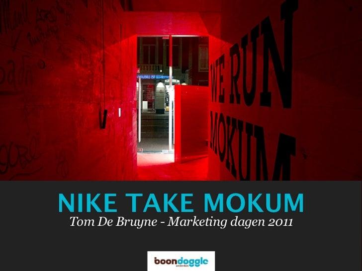 NIKE TAKE MOKUMTom De Bruyne - Marketing dagen 2011