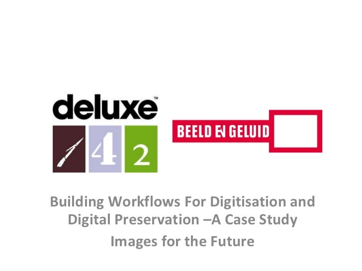 Building Workflows For Digitisation and Digital Preservation –A Case Study:  Images for the Future