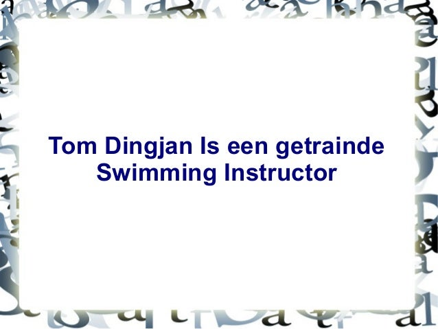 Tom Dingjan Is een getrainde Swimming Instructor