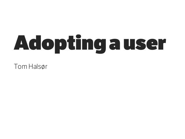 Tom Halsor: Adopter en bruker (Webdagene 2013)