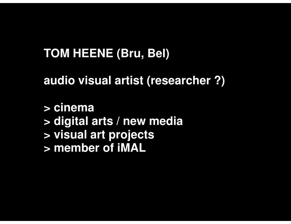 TOM HEENE (Bru, Bel)  audio visual artist (researcher ?)  > cinema > digital arts / new media > visual art projects > memb...