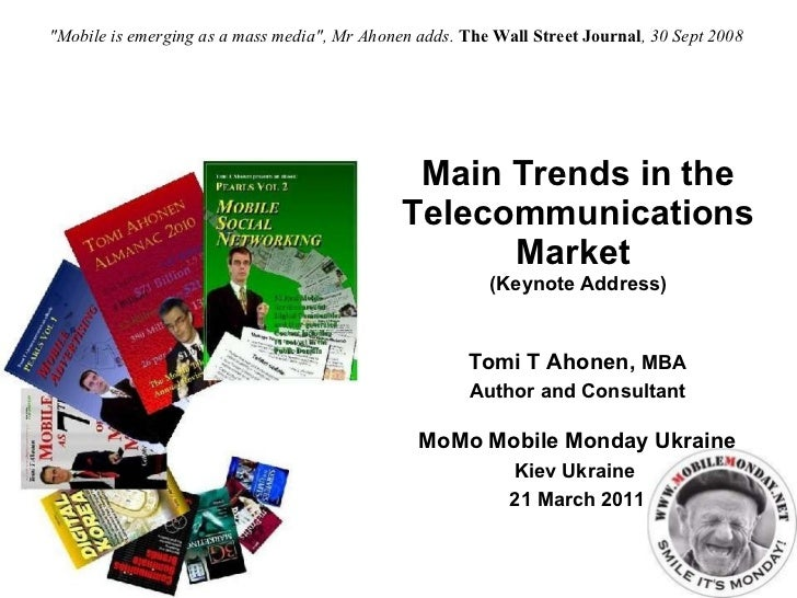 "Main Trends in the Telecommunications Market  (Keynote Address) ""Mobile is emerging as a mass media"", Mr Ahonen ..."